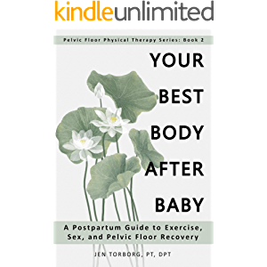 Your Best Body after Baby: A Postpartum Guide to Exercise, Sex, and Pelvic Floor Recovery (Pelvic Floor Physical Therapy…