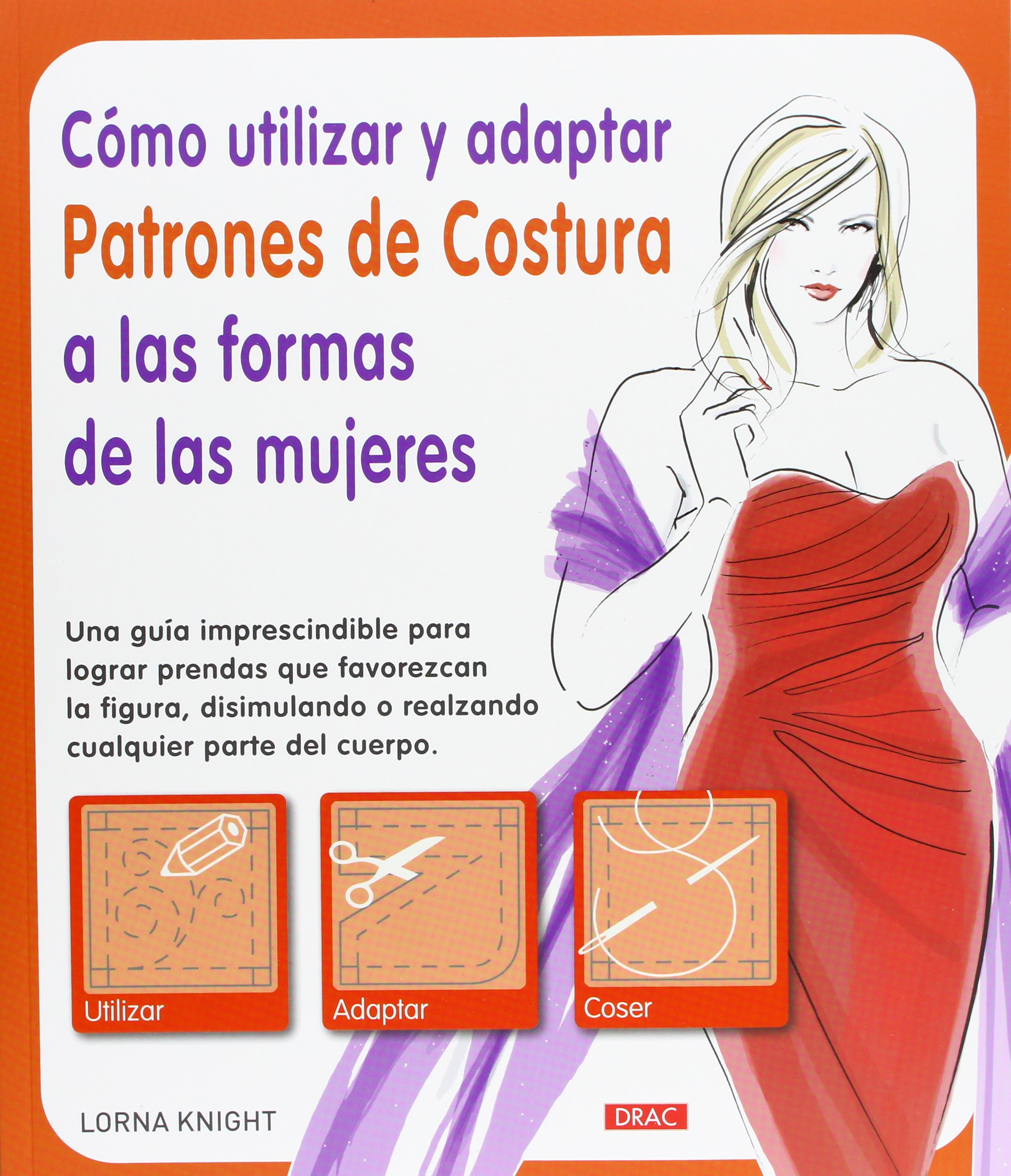 UTILIZAR ADAPTAR PATRON COSTURA FORMAS MUJER (13): Lorna Knight: 9788498743036: Amazon.com: Books