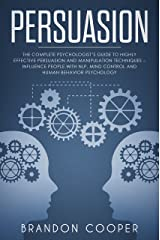 Persuasion: The Complete Psychologist's Guide to Highly Effective Persuasion and Manipulation Techniques – Influence People with NLP, Mind Control and ... PSYCHOLOGY,SEDUCTION,PUA,BRAINWASHING) Kindle Edition