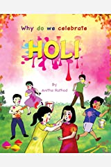 Why do we celebrate HOLI: HOLI FESTIVAL (Unravel Festivals) Kindle Edition