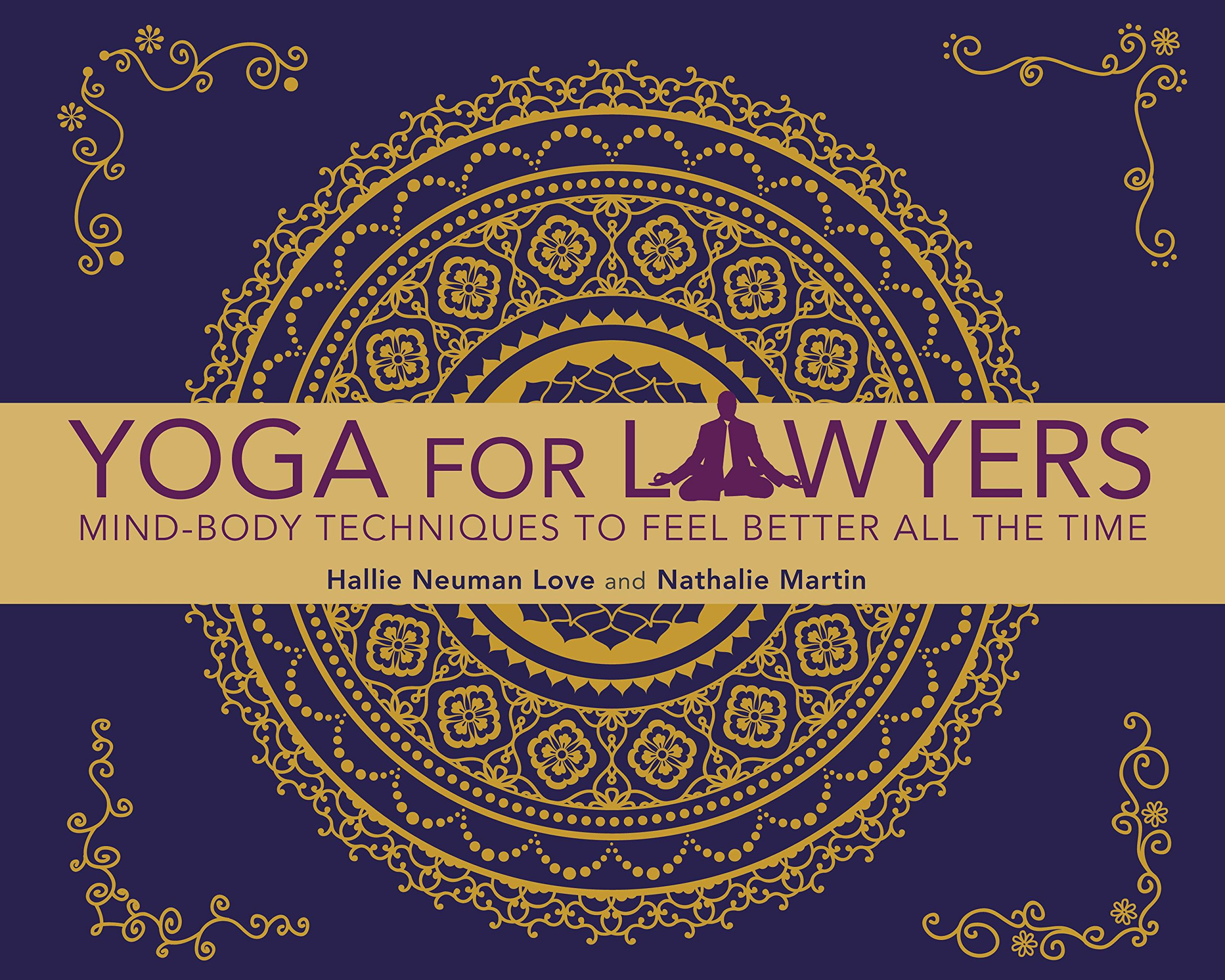 Yoga for Lawyers: Mind-Body Techniques to Feel Better All the Time Paperback – February 16, 2015 Hallie Neuman Love Nathalie Martin American Bar Association 1627225234