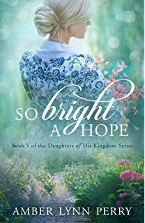 So Bright A Hope Daughters Of His Kingdom Book 5