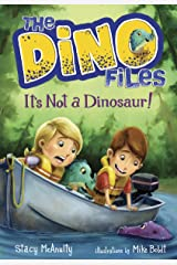 The Dino Files #3: It's Not a Dinosaur! Kindle Edition