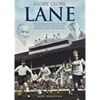 Glory, Glory Lane: The Extraordinary History of Tottenham Hotspur's Home for 118 Years