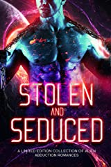 Stolen and Seduced: A Limited Edition Collection of Alien Abduction Romances Kindle Edition