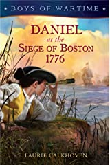 Boys of Wartime: Daniel at the Siege of Boston, 1776 Kindle Edition