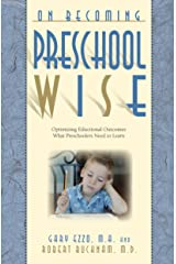 On Becoming Preschool Wise: Optimizing Educational Outcomes What Preschoolers Need to Learn (On Becoming...) Kindle Edition