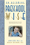 On Becoming Preschool Wise: Optimizing Educational Outcomes What Preschoolers Need to Learn (On Becoming...) (English Edition)