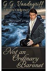 Not an Ordinary Baronet: A Regency Romance (Three Gentlemen of London Book 3)