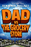 Dad vs. The Grocery Store