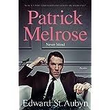 Never Mind: Book One of the Patrick Melrose Novels