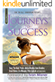 Journeys To Success: 22 Amazing Individuals Share Their Real-Life Stories Based On The Success Principles Of Napoleon Hill