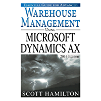 Essential Guide for Advanced Warehouse Management using Microsoft Dynamics AX: 2016 Edition (Essential Guides for Microsoft Dynamics AX Book 4)