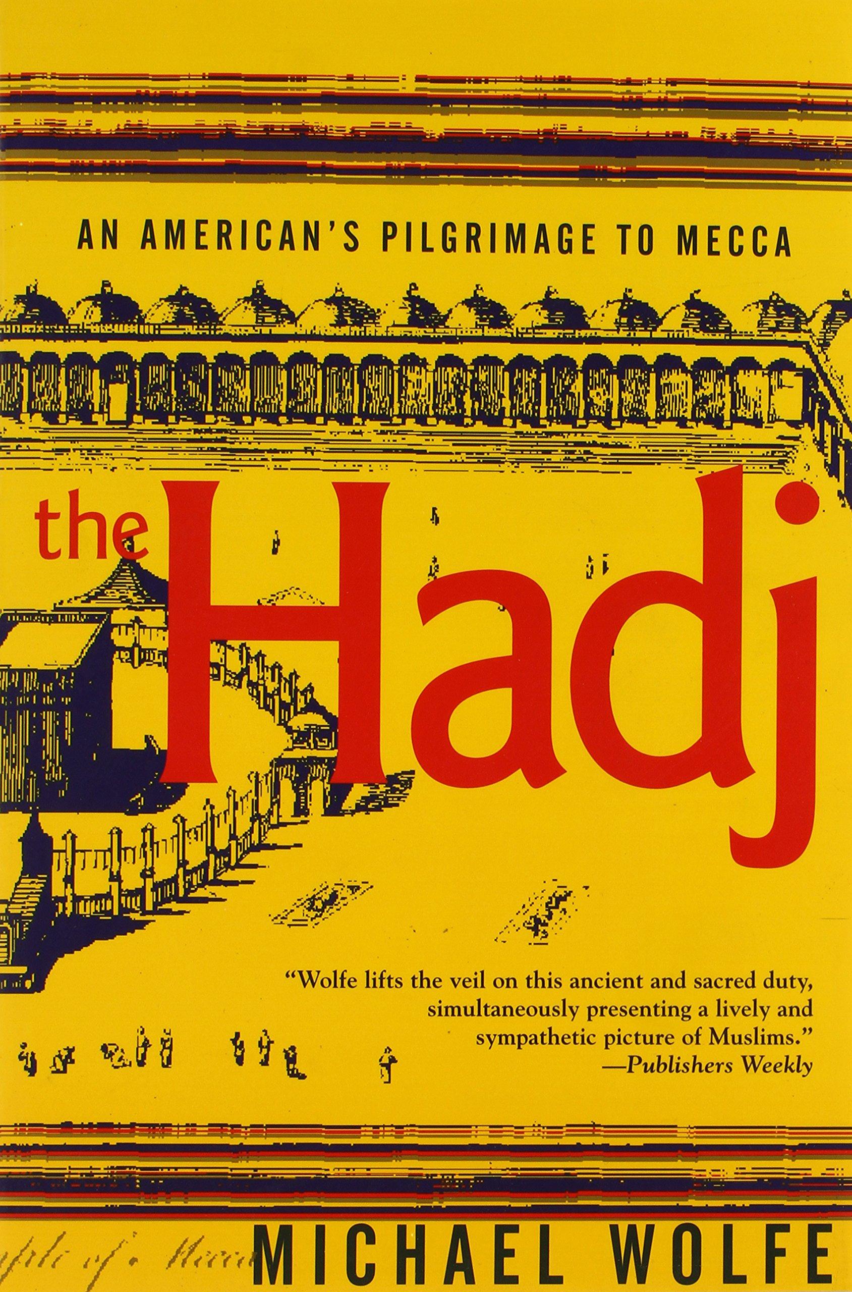The Hadj: An American's Pilgrimage to Mecca: Michael Wolfe ...