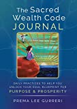 The Sacred Wealth Code Journal: Daily Practices To