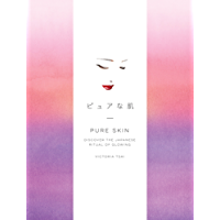 Pure Skin: Discover the Japanese Ritual of Glowing (English Edition)