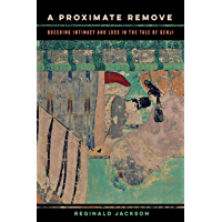 A Proximate Remove: Queering Intimacy and Loss in The Tale of Genji (New Interventions in Japanese Studies Book 2…