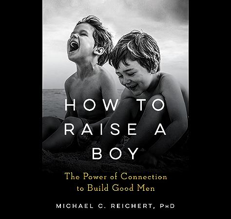 How To Raise A Boy The Power Of Connection To Build Good Men English Edition Ebook Reichert Michael Amazon Com Mx Tienda Kindle