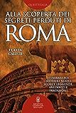 Alla scoperta dei segreti perduti di Roma (eNewton Saggistica)