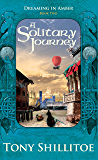 Solitary Journey (Dreaming In Amber Book 2)