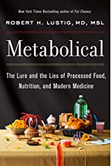 Metabolical: The Lure and the Lies of Processed Food, Nutrition, and Modern Medicine Kindle Edition