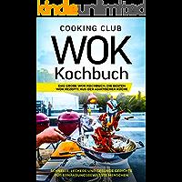 Wok Kochbuch: Das große Wok Kochbuch. Die besten Wok Rezepte aus der asiatischen Küche. Schnelle, leckere und gesunde Gerichte für ernährungsbewusste Menschen. (German Edition)