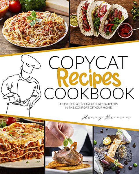 Copycat Recipes Cookbook A Taste Of Your Favorite Restaurants In The Comfort Of Your Home Copycat Recipe Mastery Book 1 Kindle Edition By Herman Henry Cookbooks Food Wine Kindle