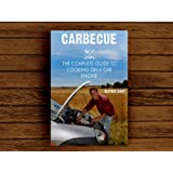 Carbecue: The Complete Guide to Cooking on a Car Engine