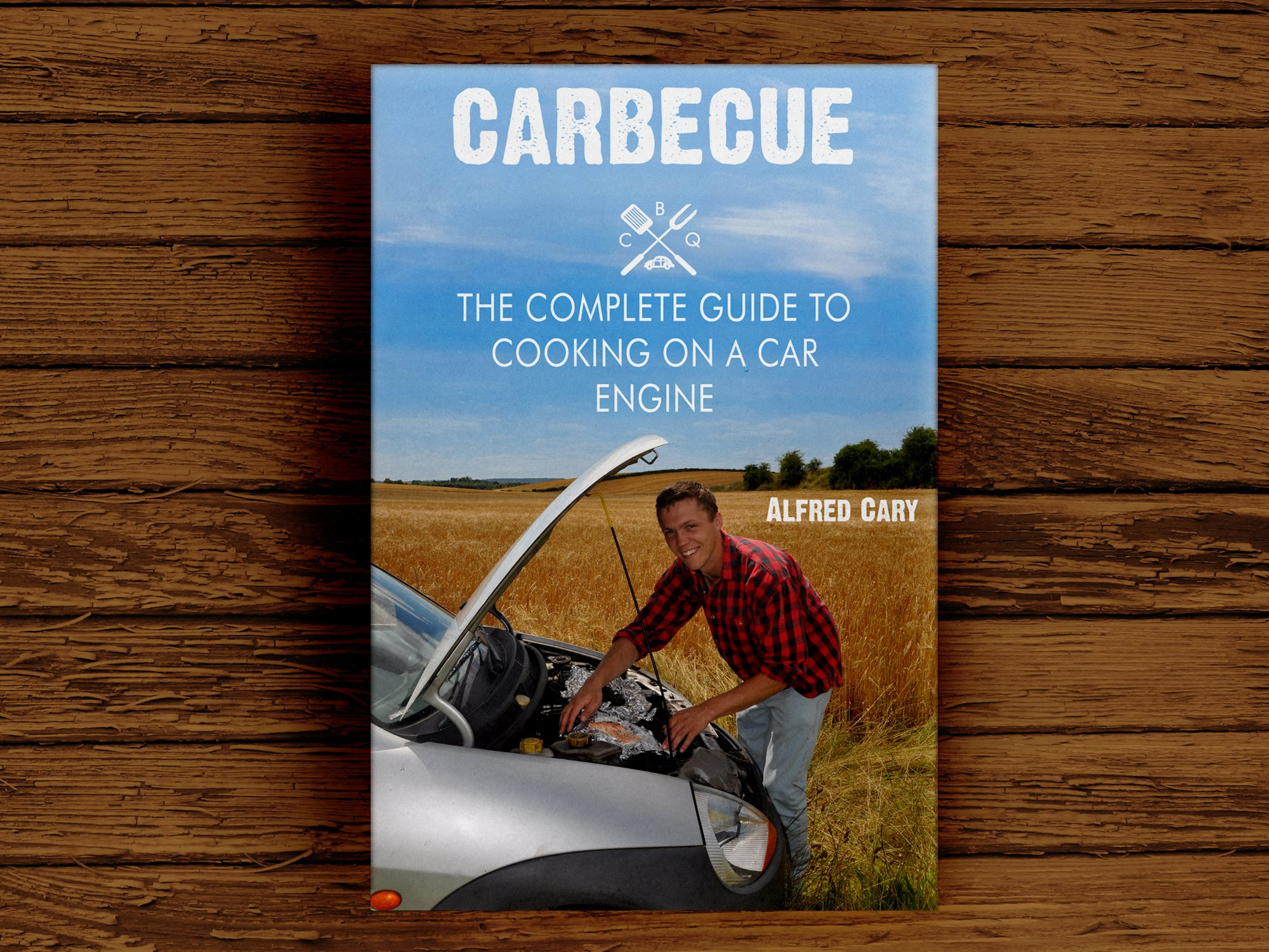 Carbecue: The Complete Guide to Cooking on a Car Engine: Alfred Cary ...