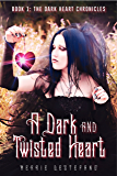A Dark And Twisted Heart (The Dark Heart Chronicles Book 1)