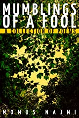 Mumblings of a Fool: A collection of poems Kindle Edition