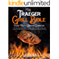 The Traeger Grill Bible • More Than a Smoker Cookbook: The Ultimate Guide to Master your Wood Pellet Grill with 200 Flavorful Recipes Plus Tips and Techniques for Beginners and Advanced Pitmasters