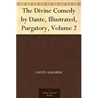 The Divine Comedy by Dante, Illustrated, Purgatory, Volume 2 (English Edition)