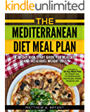 The Mediterranean Diet Meal Plan - A 30-Day Kick-Start Guide for Healthy (and Delicious) Weight Loss: Includes a 30 Day Meal Plan for Weight Loss, 110 ... Diet Recipes, Weekly Shopping Lists