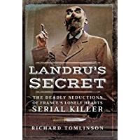 Landru's Secret: The Deadly Seductions of France's Lonely Hearts Serial Killer (English Edition)