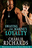 Swaying the Marine's Loyalty (Wolves of Stone Ridge Book 36)