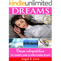 Dreams: Dream interpretation: The complete guide to understanding dreams (Lucid Dreaming, Dream Analysis, Dream Meanings Book 1)