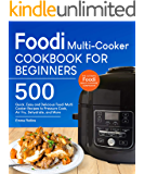 Foodi Multi-Cooker Cookbook For Beginners: Top 500 Quick, Easy and Delicious Foodi Multi-Cooker Recipes to Pressure Cook, Air Fry, Dehydrate, and More