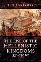 The Rise of the Hellenistic Kingdoms, 336–250 BC Kindle Edition