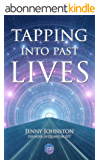 Tapping Into Past Lives: Heal Soul Traumas and Claim Your Spiritual Gifts with Quantum EFT (English Edition)