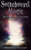 Switchword Magic: The Secret to Getting Everything You Want in Life (English Edition)