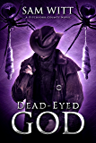 Dead-Eyed God: A Pitchfork County Novel