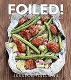 Foiled!: Easy, Tasty Tin Foil Meals