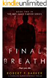 FINAL BREATH; A Compelling Murder-Conspiracy Thriller: The DCI Jamie Carver Series Book Two (English Edition)
