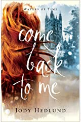 Come Back to Me (Waters of Time Book #1) Kindle Edition