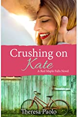 Crushing on Kate (A Red Maple Falls Novel, #2) Kindle Edition