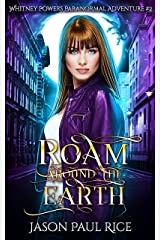 Roam Around The Earth: Whitney Powers Paranormal Adventure #2 (Whitney Powers Paranormal Adventures) Kindle Edition