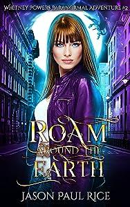 Roam Around The Earth: Whitney Powers Paranormal Adventure #2 (Whitney Powers Paranormal Adventures)