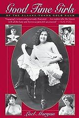 Good Time Girls of the Alaska-Yukon Gold Rush: Secret History of the Far North Kindle Edition