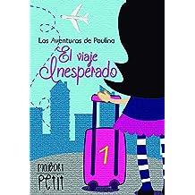 El Viaje Inesperado: Las Aventuras de Paulina (Spanish Edition) Oct 12, 2016